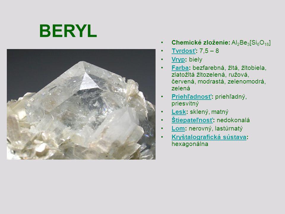 BERYL Chemické zloženie: Al2Be3[Si6O18] Tvrdosť: 7,5 – 8 Vryp: biely